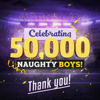 We Celebrate 50,000 Naughty Boys